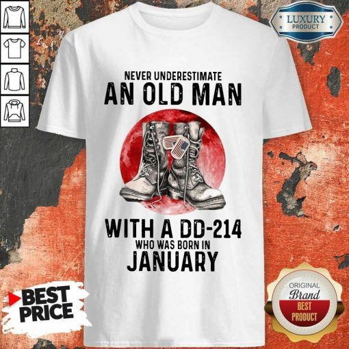 Never Underestimate An Old Man With A Dd 214 Who Was Born In January Shirt