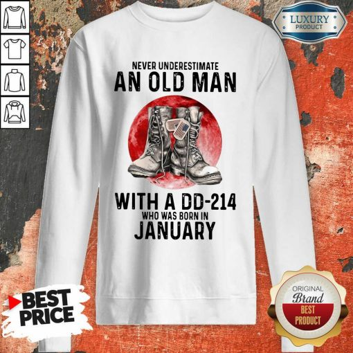 Never Underestimate An Old Man With A Dd 214 Who Was Born In January Sweartshirt
