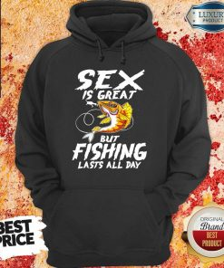 Sex Is Great But Fishing Lasts All Day Hoodie