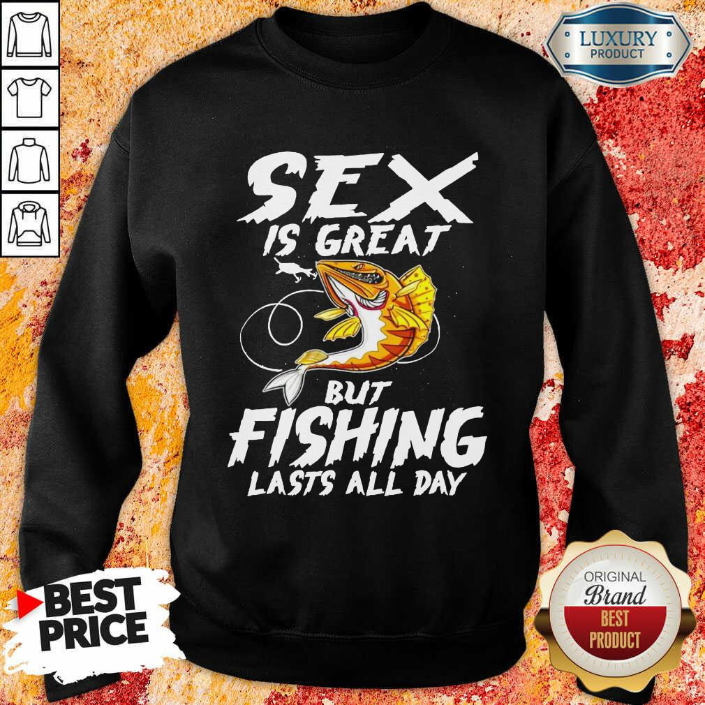 Sex Is Great But Fishing Lasts All Day Sweartshirt
