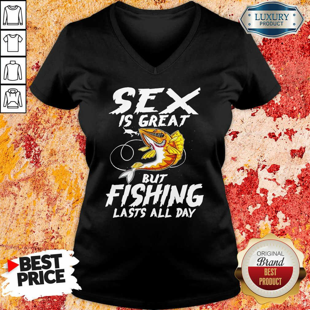 Sex Is Great But Fishing Lasts All Day V-neck