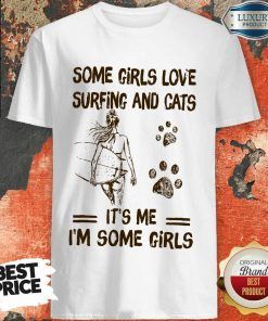 Some Girls Love Surfing And Cat Its Me Its Some Girls Shirt