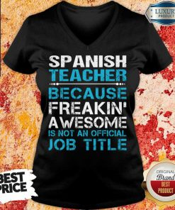 Spanish Teacher Because Freakin Awesome Is Not An Official Job Title V-neck
