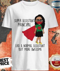 Super Assistant Principal Like A Normal Shirt