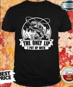 The Only Lip I Put Up With Tees Shirt
