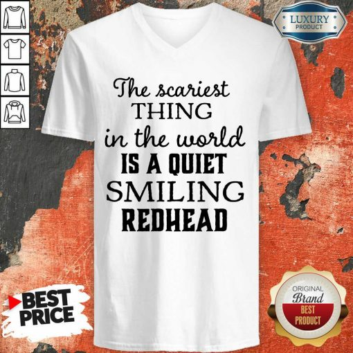 The Scariest Thing In The World Is A Quiet Smiling Redhead V-neck