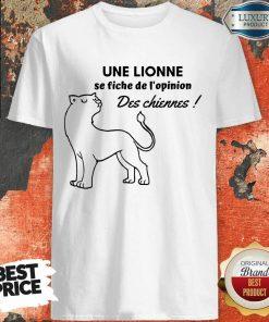 Une Lionne Se Fiche De L'Opinion Des Chiennes Shirt